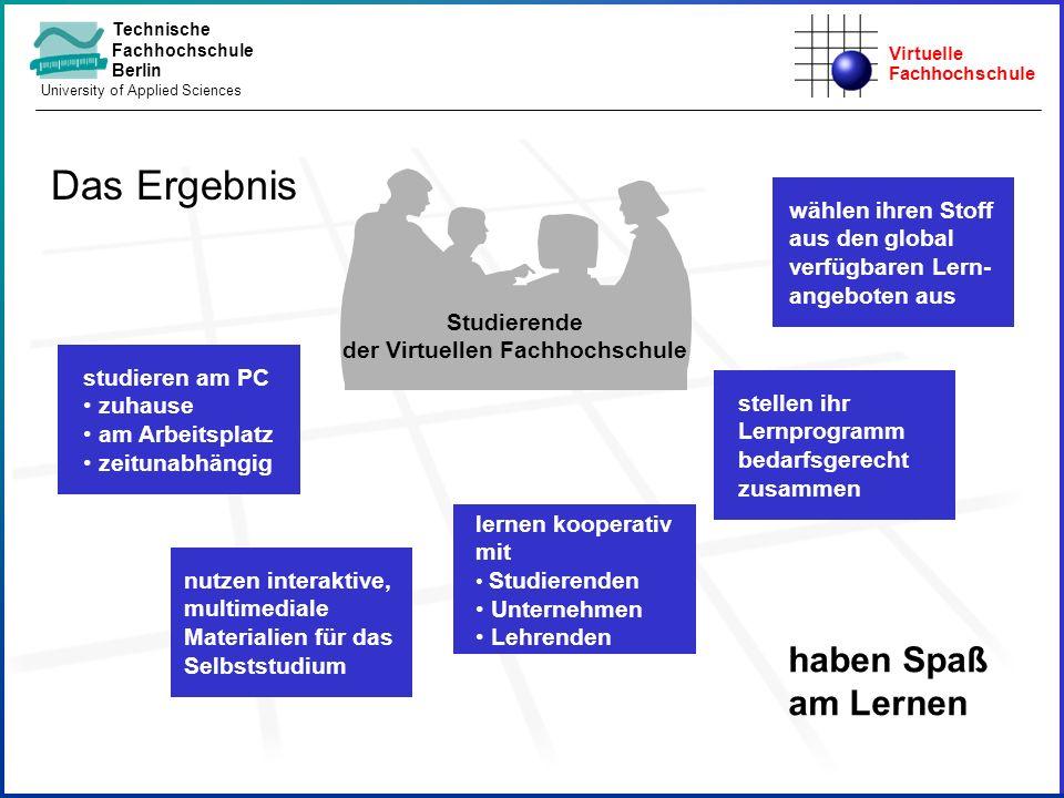 Virtuelle Fachhochschule Technische Fachhochschule Berlin University of Applied Sciences wählen ihren Stoff aus den global verfügbaren Lern- angeboten