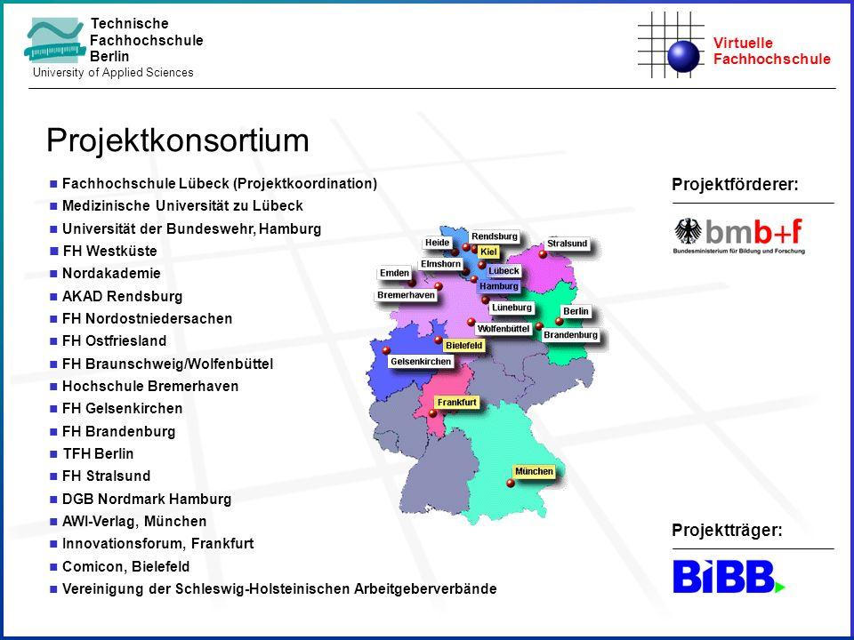 Virtuelle Fachhochschule Technische Fachhochschule Berlin University of Applied Sciences Projektträger: n Fachhochschule Lübeck (Projektkoordination)