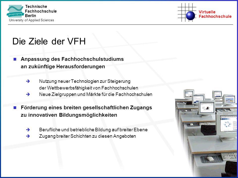 Virtuelle Fachhochschule Technische Fachhochschule Berlin University of Applied Sciences n Anpassung des Fachhochschulstudiums an zukünftige Herausfor