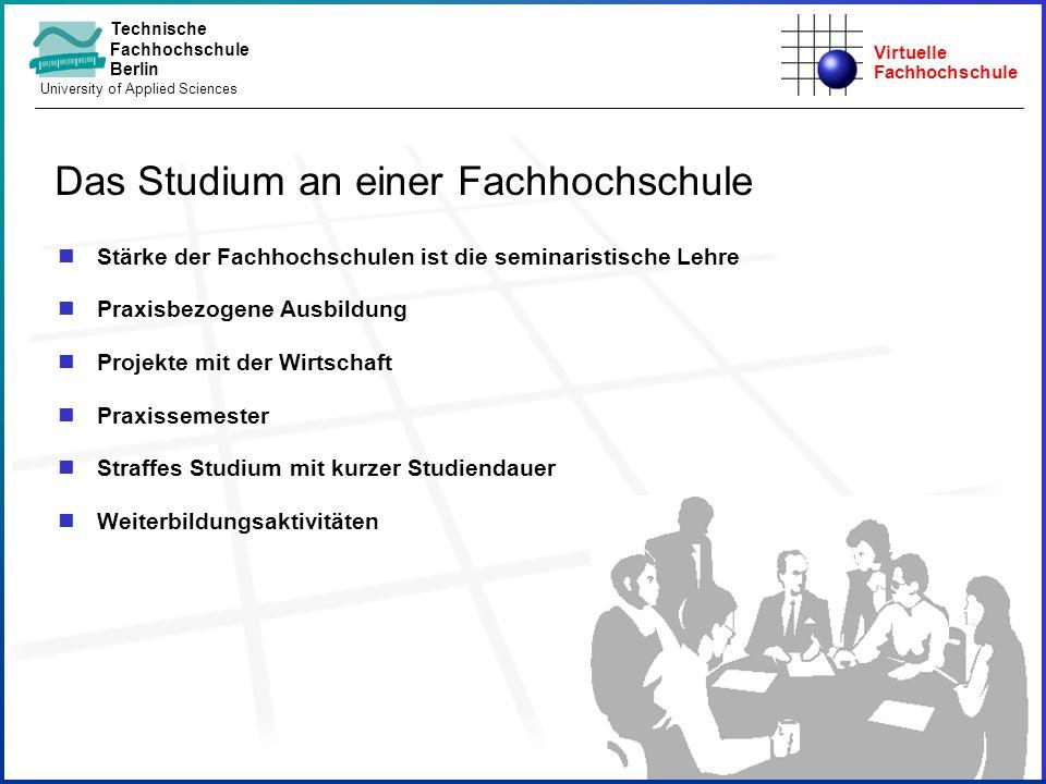 Virtuelle Fachhochschule Technische Fachhochschule Berlin University of Applied Sciences nStärke der Fachhochschulen ist die seminaristische Lehre nPr