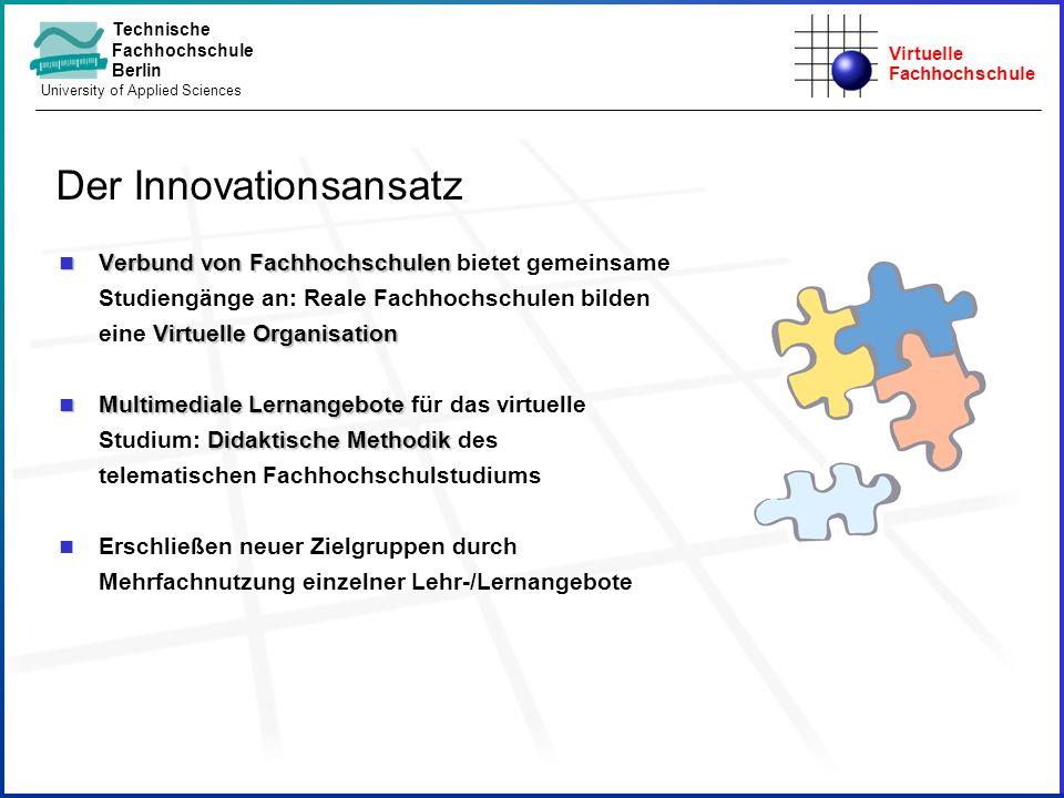 Virtuelle Fachhochschule Technische Fachhochschule Berlin University of Applied Sciences n Verbund von Fachhochschulen Virtuelle Organisation n Verbun