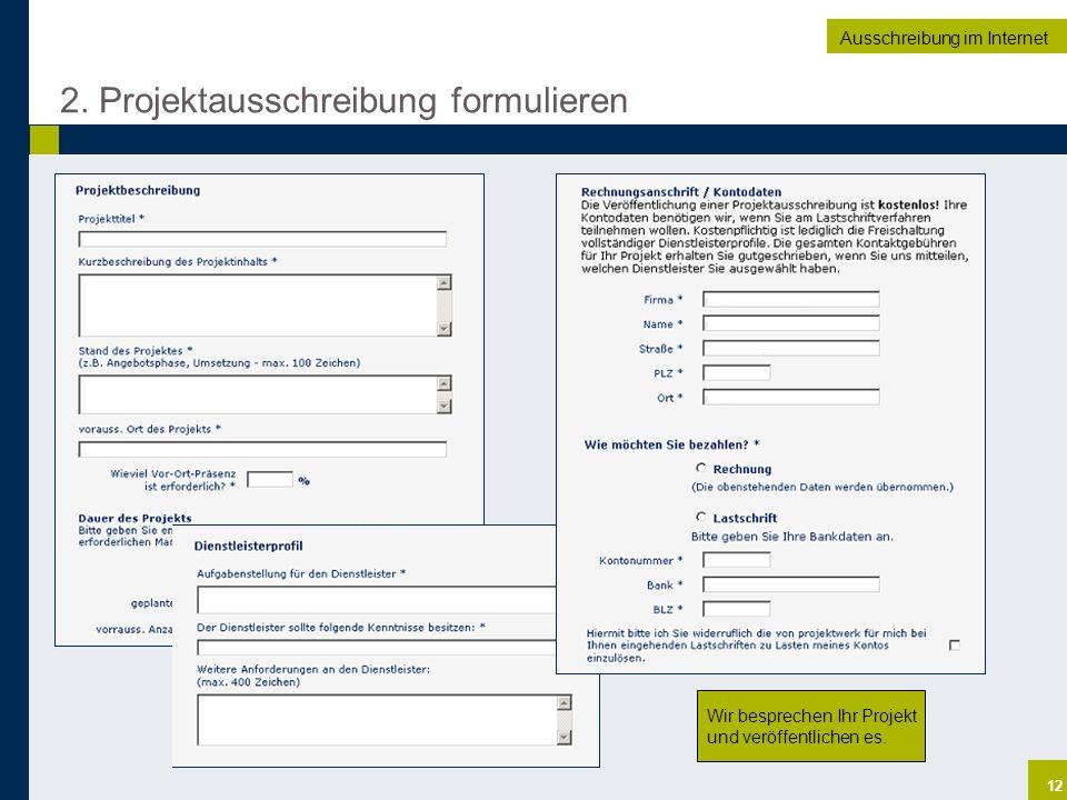 12 2. Projektausschreibung formulieren Ausschreibung im Internet Wir besprechen Ihr Projekt und veröffentlichen es.
