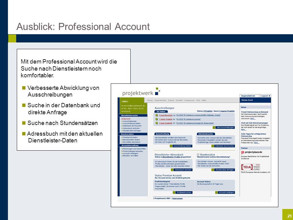 21 Ausblick: Professional Account Mit dem Professional Account wird die Suche nach Dienstleistern noch komfortabler. Verbesserte Abwicklung von Aussch