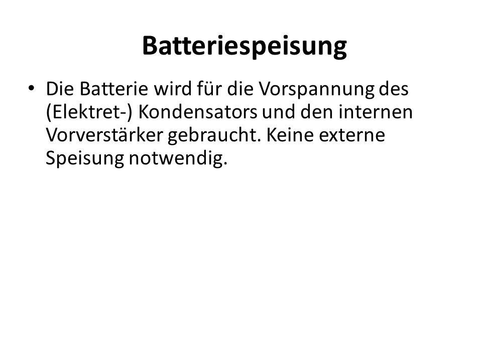 Batteriespeisung Die Batterie wird für die Vorspannung des (Elektret-) Kondensators und den internen Vorverstärker gebraucht. Keine externe Speisung n