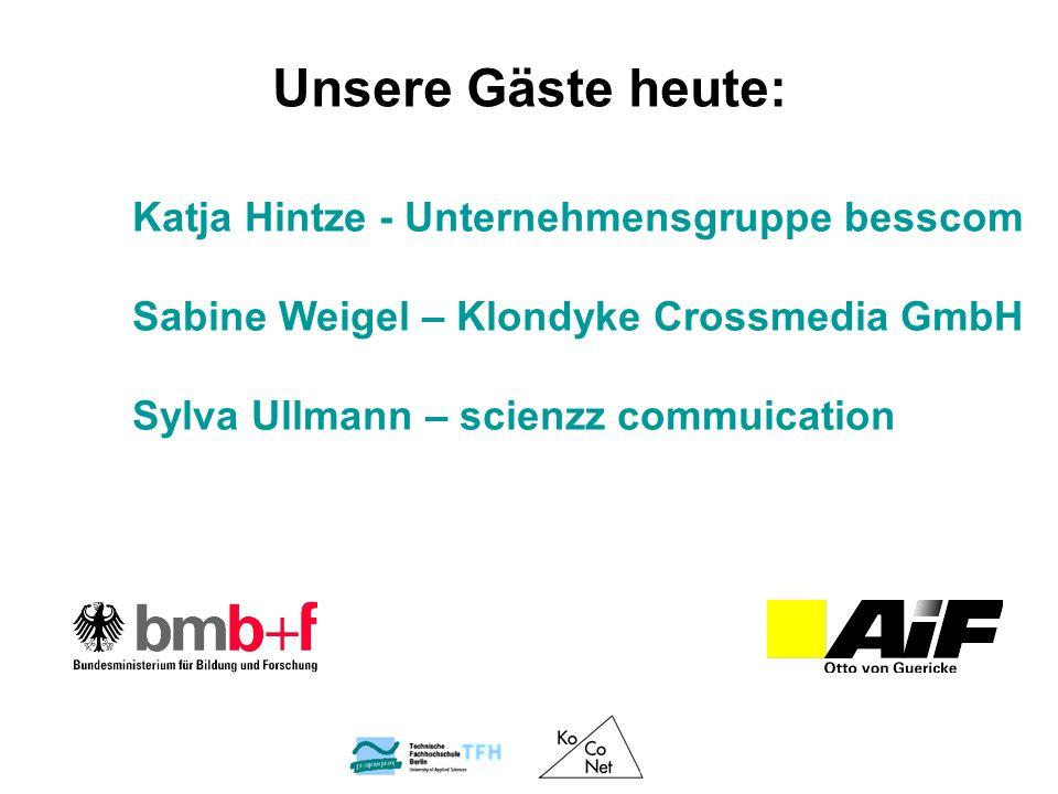 Katja Hintze - Unternehmensgruppe besscom Sabine Weigel – Klondyke Crossmedia GmbH Sylva Ullmann – scienzz commuication Unsere Gäste heute: