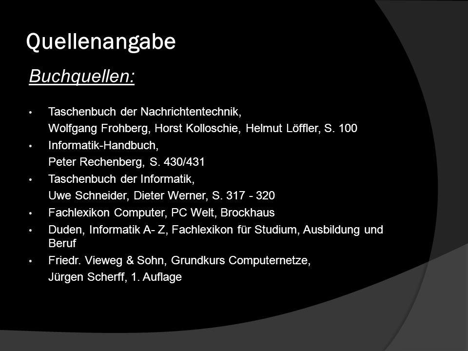 Quellenangabe Buchquellen: Taschenbuch der Nachrichtentechnik, Wolfgang Frohberg, Horst Kolloschie, Helmut Löffler, S. 100 Informatik-Handbuch, Peter