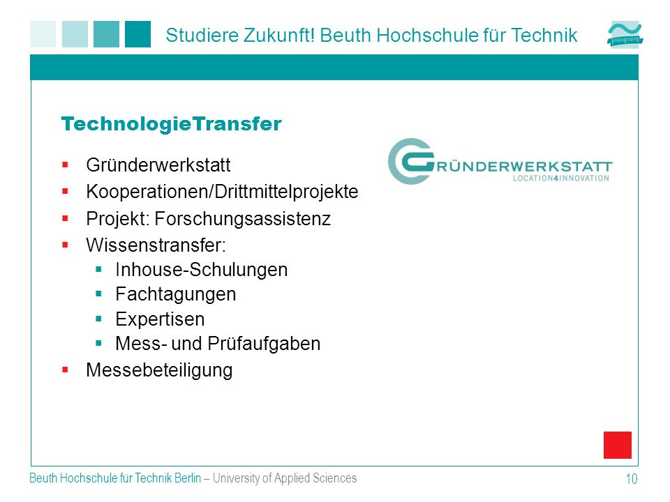 Studiere Zukunft! Beuth Hochschule für Technik Beuth Hochschule für Technik Berlin – University of Applied Sciences 10 Gründerwerkstatt Kooperationen/