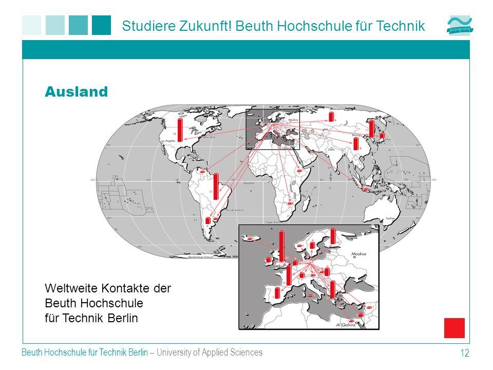 Studiere Zukunft! Beuth Hochschule für Technik Beuth Hochschule für Technik Berlin – University of Applied Sciences 12 Weltweite Kontakte der Beuth Ho