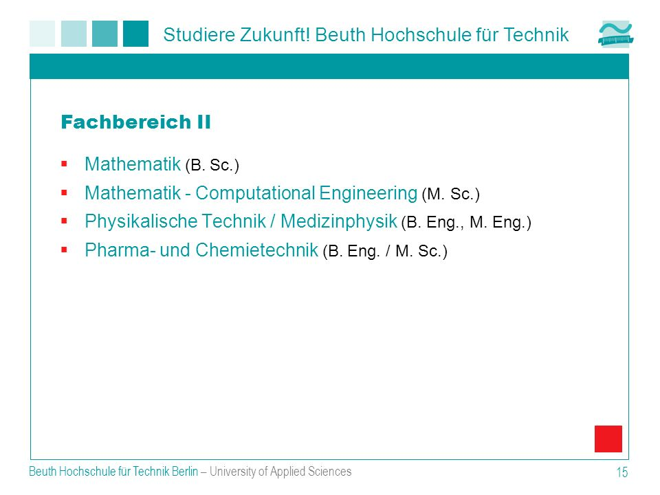 Studiere Zukunft! Beuth Hochschule für Technik Beuth Hochschule für Technik Berlin – University of Applied Sciences 15 Mathematik (B. Sc.) Mathematik