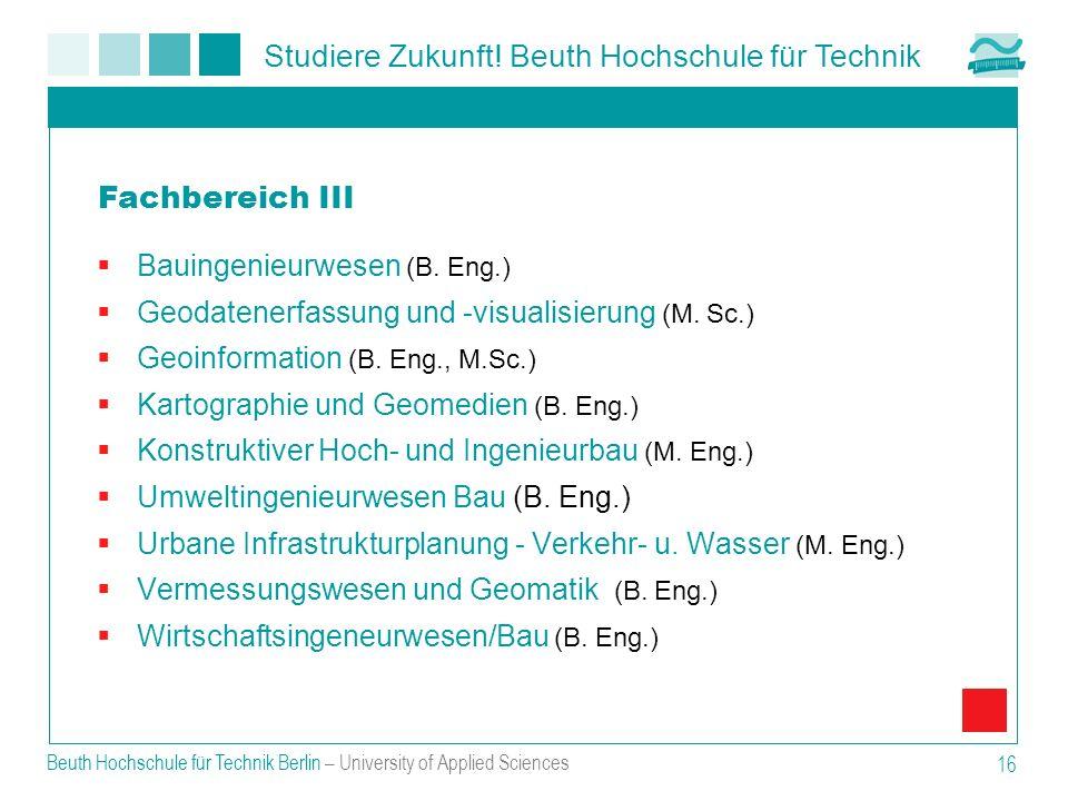 Studiere Zukunft! Beuth Hochschule für Technik Beuth Hochschule für Technik Berlin – University of Applied Sciences 16 Bauingenieurwesen (B. Eng.) Geo