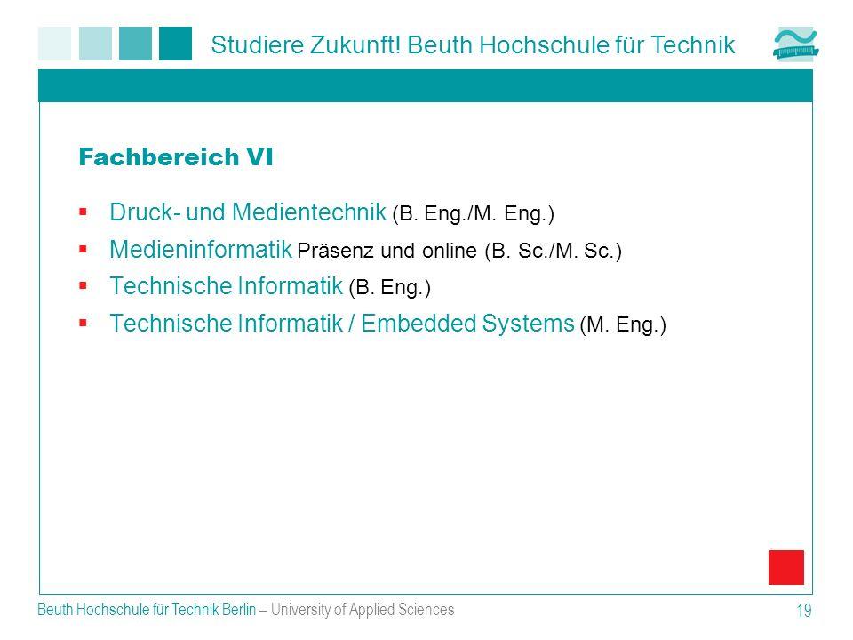 Studiere Zukunft! Beuth Hochschule für Technik Beuth Hochschule für Technik Berlin – University of Applied Sciences 19 Druck- und Medientechnik (B. En