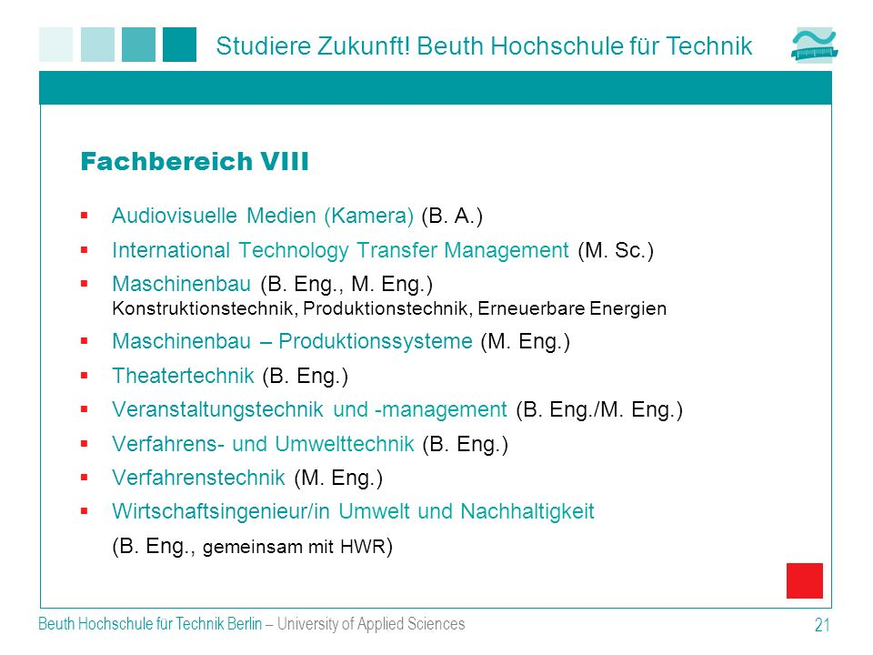 Studiere Zukunft! Beuth Hochschule für Technik Beuth Hochschule für Technik Berlin – University of Applied Sciences 21 Audiovisuelle Medien (Kamera) (