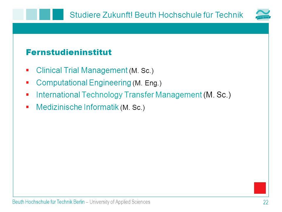 Studiere Zukunft! Beuth Hochschule für Technik Beuth Hochschule für Technik Berlin – University of Applied Sciences 22 Clinical Trial Management (M. S