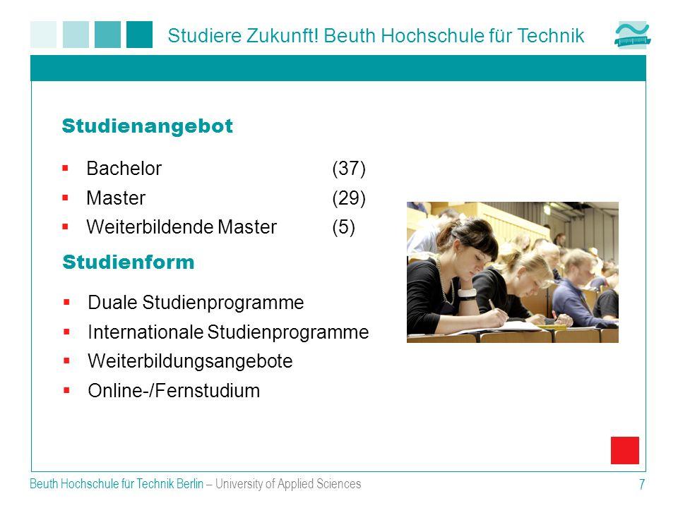 Studiere Zukunft! Beuth Hochschule für Technik Beuth Hochschule für Technik Berlin – University of Applied Sciences 7 Bachelor(37) Master(29) Weiterbi