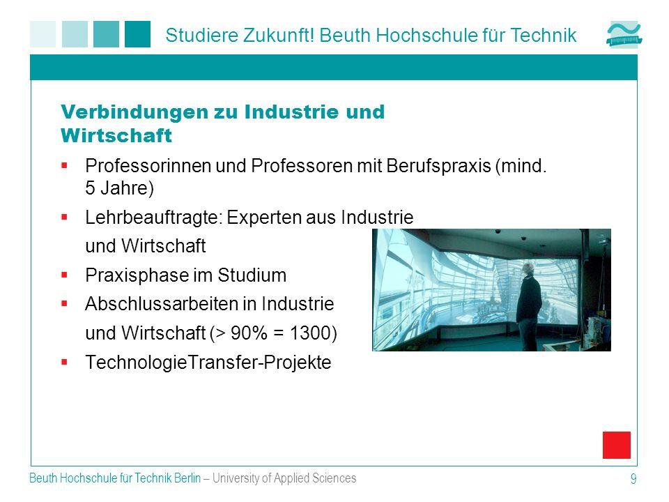 Studiere Zukunft! Beuth Hochschule für Technik Beuth Hochschule für Technik Berlin – University of Applied Sciences 9 Professorinnen und Professoren m