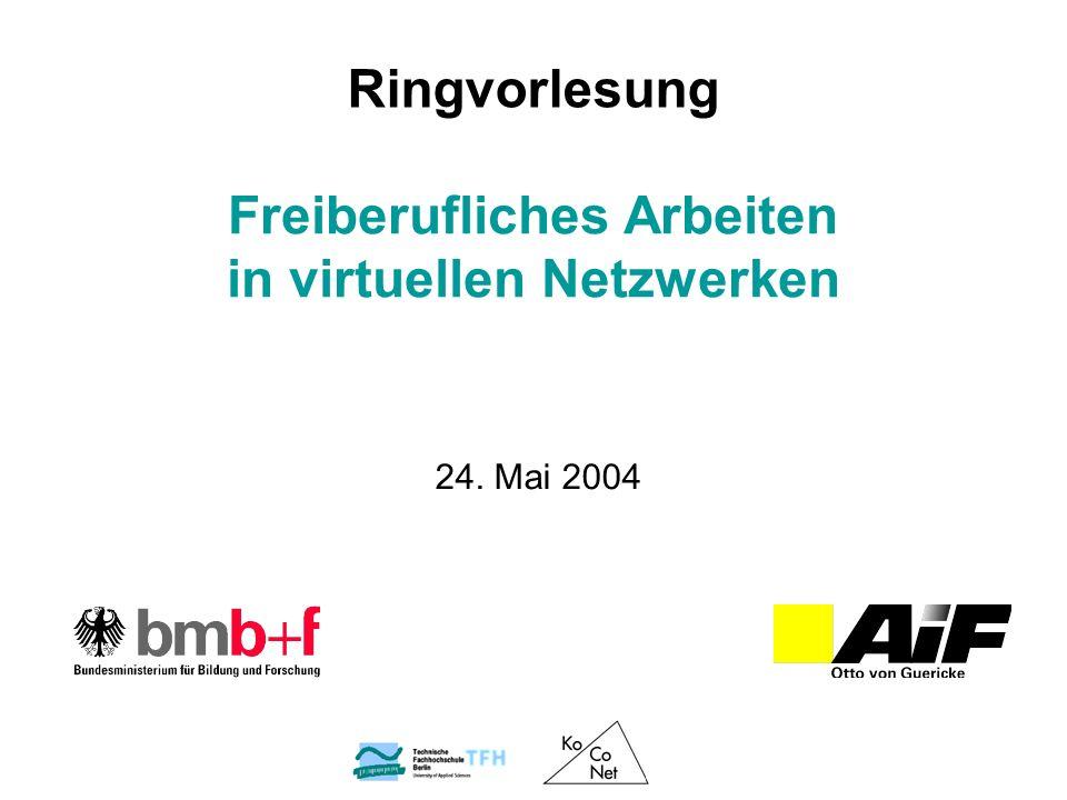 Freiberufliches Arbeiten in virtuellen Netzwerken 24. Mai 2004 Ringvorlesung