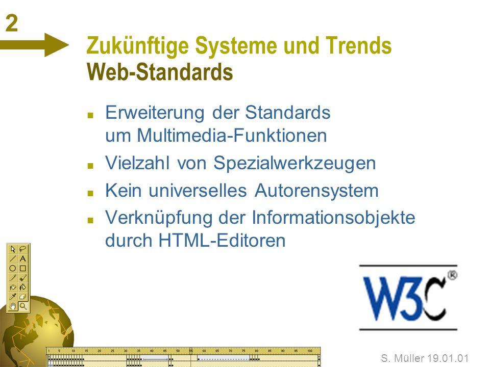 S. Müller 19.01.01 1.11 Überblick über heutige Systeme Multimedia mit Web-Standards n OpenSource (meistens!) n Empfehlung des n Vorteil: kostenlose od