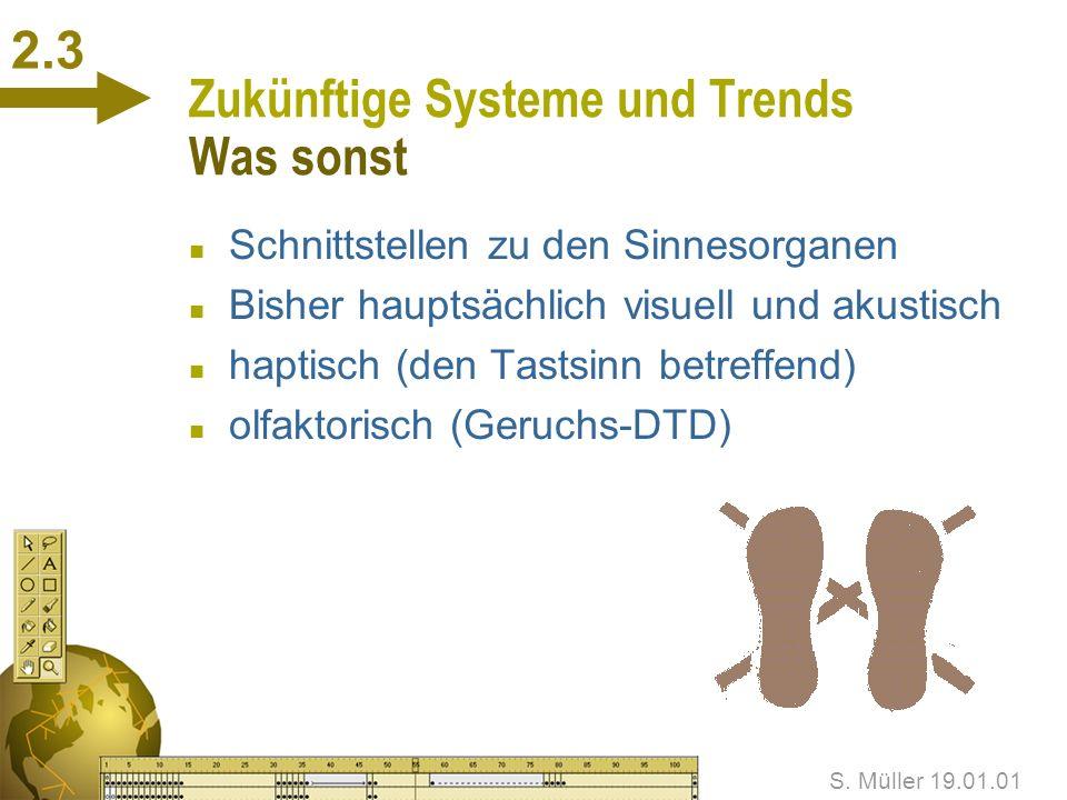 S. Müller 19.01.01 2.2 Zukünftige Systeme und Trends SMIL n Synchronized Multimedia Integration Language n Beschreibungssprache für zeitsynchronisiert