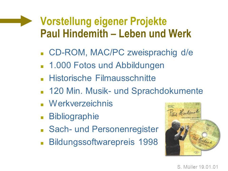 S. Müller 19.01.01 Vorstellung eigener Projekte n Paul Hindemith – Leben und Werk n Münchner Philharmoniker Spielzeit-CD-ROM n Virtuelle Fachhochschul