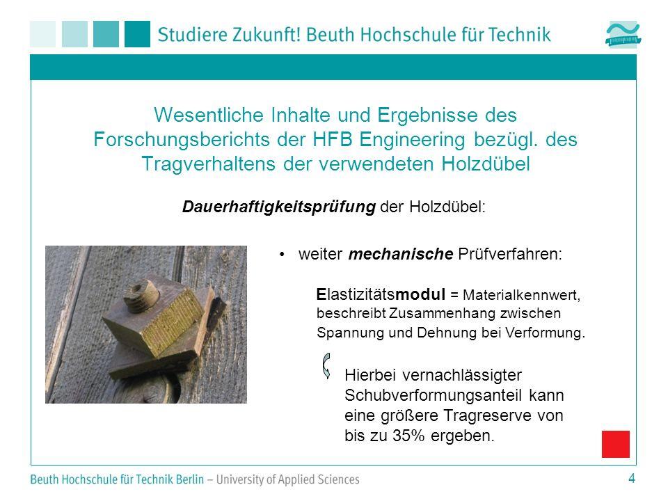 4 Wesentliche Inhalte und Ergebnisse des Forschungsberichts der HFB Engineering bezügl. des Tragverhaltens der verwendeten Holzdübel Dauerhaftigkeitsp