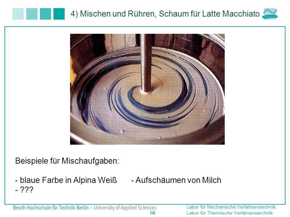 Labor für Mechanische Verfahrenstechnik 16 Labor für Thermische Verfahrenstechnik 4) Mischen und Rühren, Schaum für Latte Macchiato Beispiele für Misc