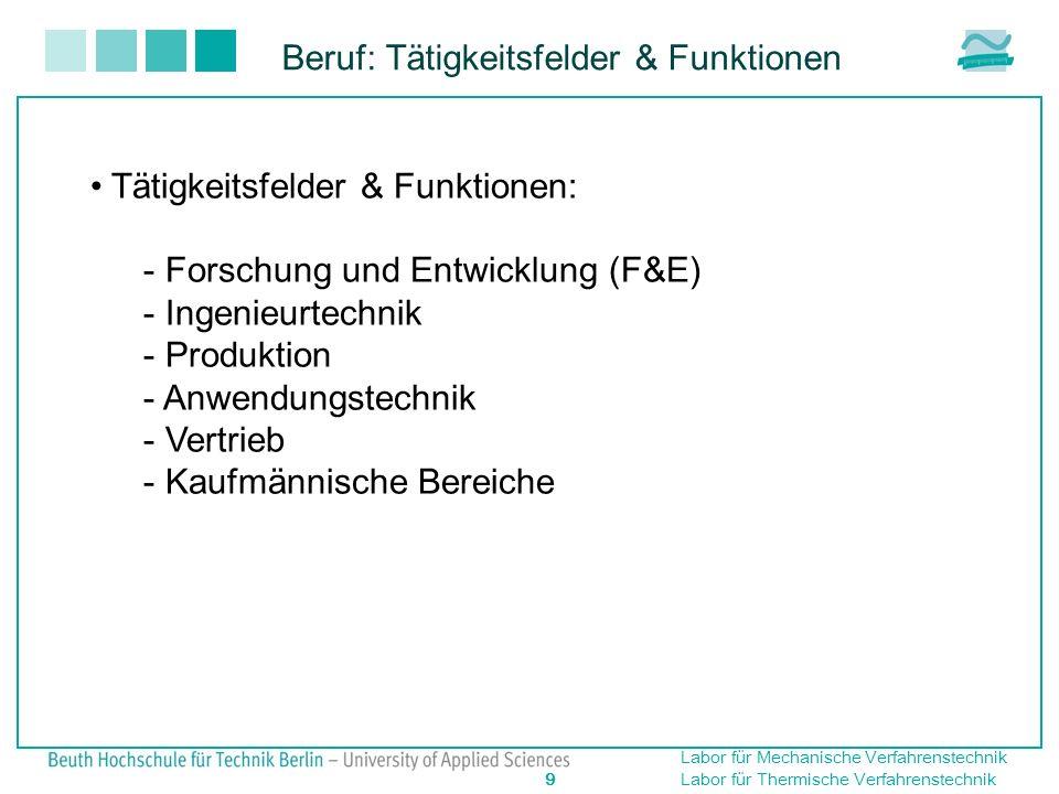 Labor für Mechanische Verfahrenstechnik 9 Labor für Thermische Verfahrenstechnik Tätigkeitsfelder & Funktionen: - Forschung und Entwicklung (F&E) - In