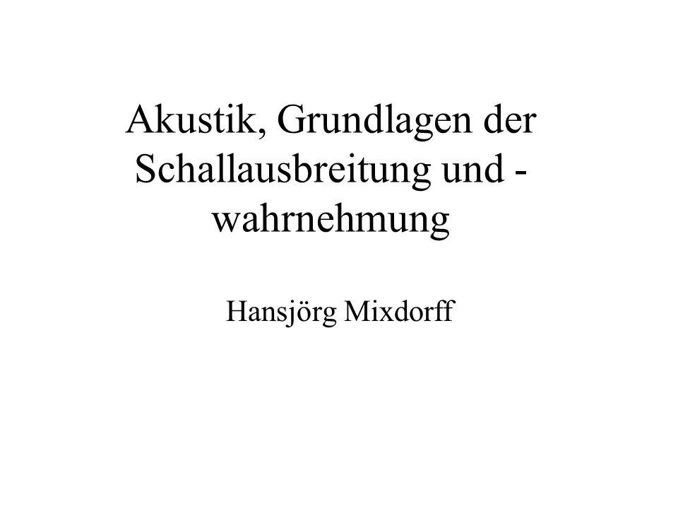 Akustik, Grundlagen der Schallausbreitung und - wahrnehmung Hansjörg Mixdorff