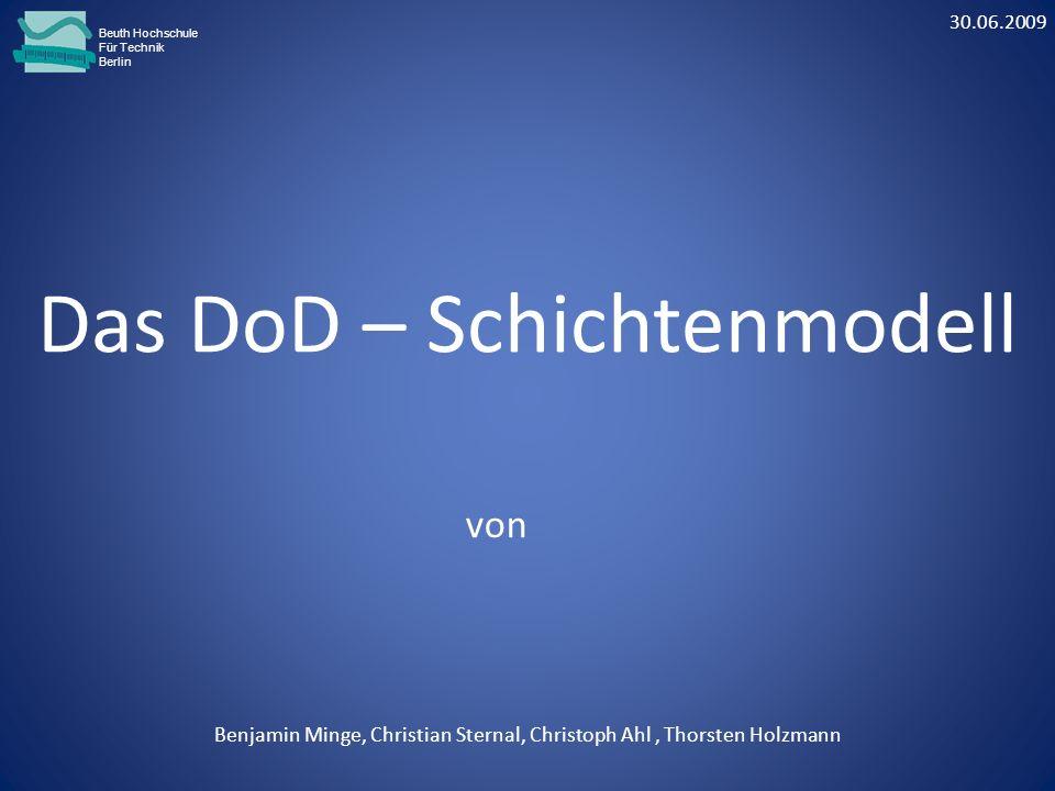 Das DoD – Schichtenmodell Benjamin Minge, Christian Sternal, Christoph Ahl, Thorsten Holzmann von 30.06.2009 Beuth Hochschule Für Technik Berlin