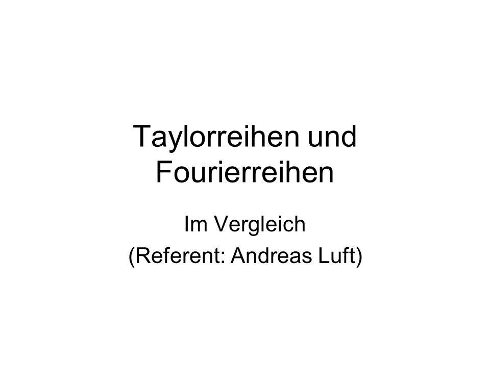 Taylorreihen und Fourierreihen Im Vergleich (Referent: Andreas Luft)