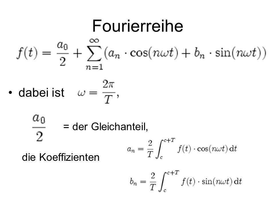 Fourierreihe dabei ist = der Gleichanteil, die Koeffizienten