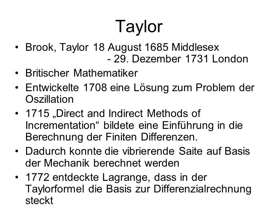 Taylor Brook, Taylor 18 August 1685 Middlesex - 29. Dezember 1731 London Britischer Mathematiker Entwickelte 1708 eine Lösung zum Problem der Oszillat