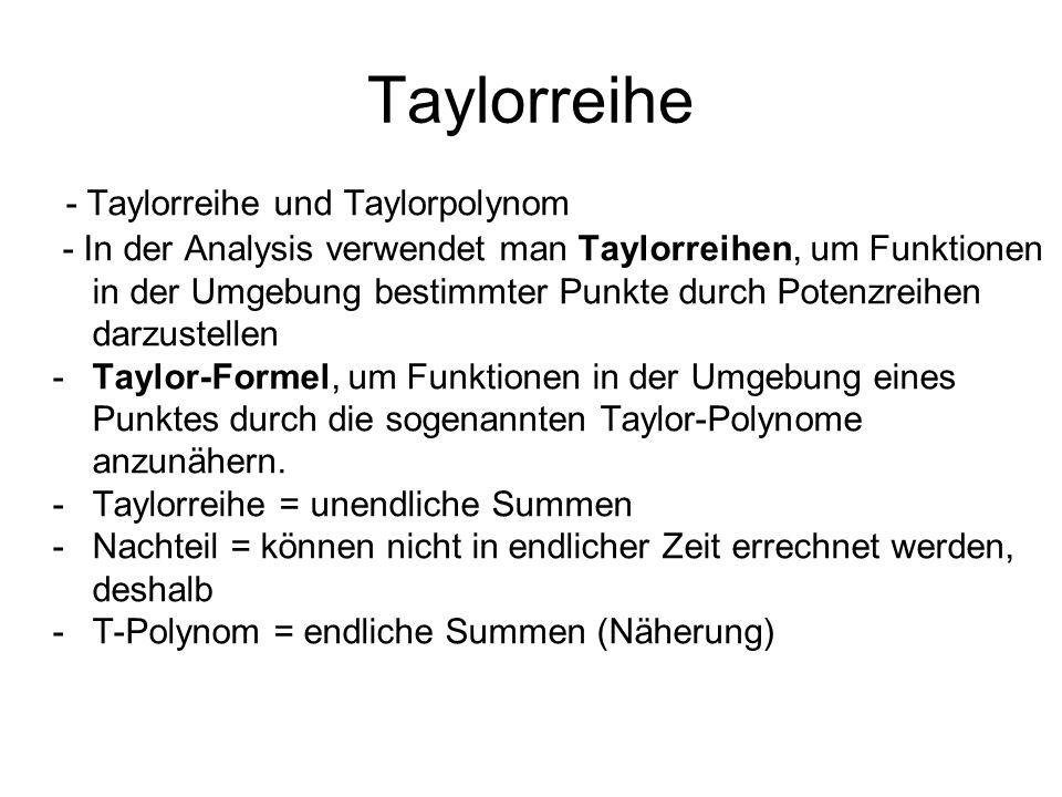 - Taylorreihe und Taylorpolynom - In der Analysis verwendet man Taylorreihen, um Funktionen in der Umgebung bestimmter Punkte durch Potenzreihen darzu