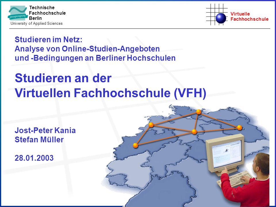 Virtuelle Fachhochschule Technische Fachhochschule Berlin University of Applied Sciences Studieren im Netz: Analyse von Online-Studien-Angeboten und -