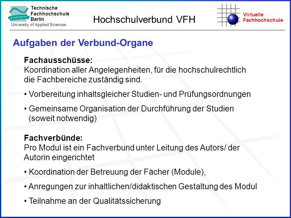 Virtuelle Fachhochschule Technische Fachhochschule Berlin University of Applied Sciences Aufgaben der Verbund-Organe Hochschulverbund VFH Fachausschüs