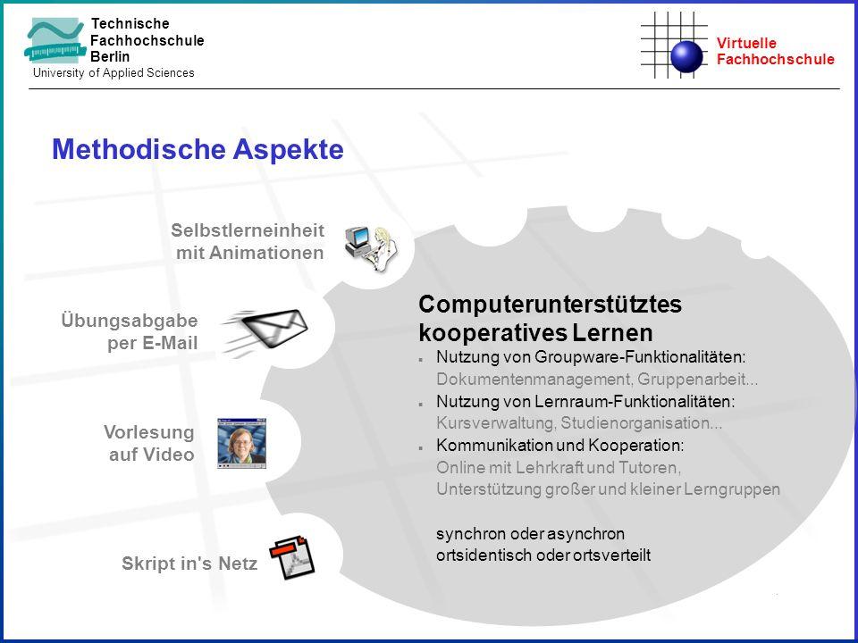 Virtuelle Fachhochschule Technische Fachhochschule Berlin University of Applied Sciences Methodische Aspekte Vorlesung auf Video Selbstlerneinheit mit