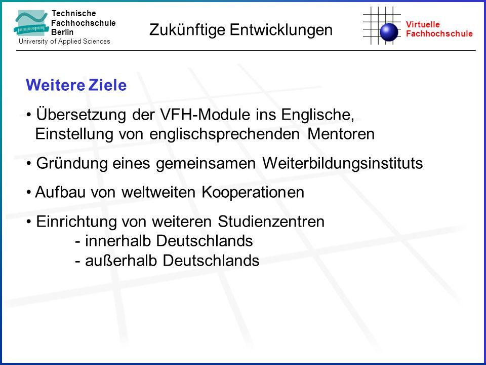 Virtuelle Fachhochschule Technische Fachhochschule Berlin University of Applied Sciences Zukünftige Entwicklungen Weitere Ziele Übersetzung der VFH-Mo