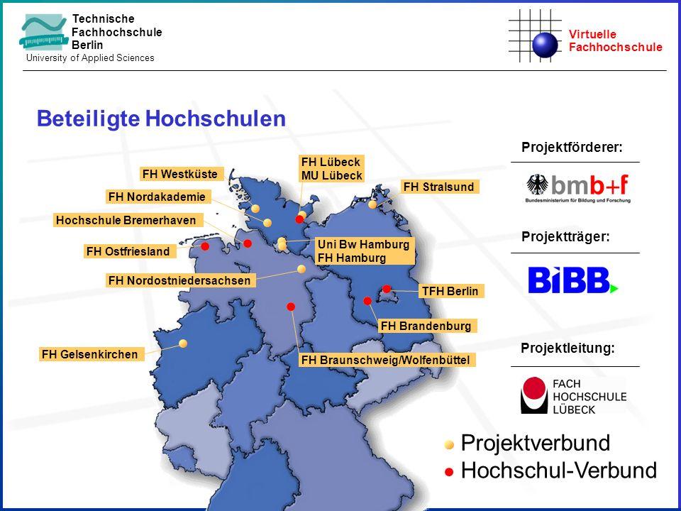 Virtuelle Fachhochschule Technische Fachhochschule Berlin University of Applied Sciences Projektträger: Beteiligte Hochschulen Projektförderer: Projek