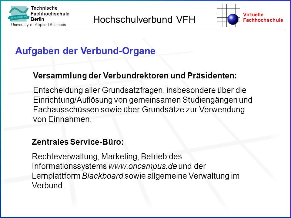 Virtuelle Fachhochschule Technische Fachhochschule Berlin University of Applied Sciences Aufgaben der Verbund-Organe Hochschulverbund VFH Versammlung
