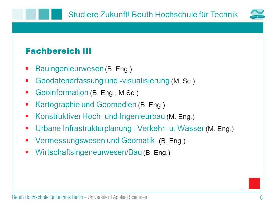 Studiere Zukunft! Beuth Hochschule für Technik Beuth Hochschule für Technik Berlin – University of Applied Sciences 6 Bauingenieurwesen (B. Eng.) Geod