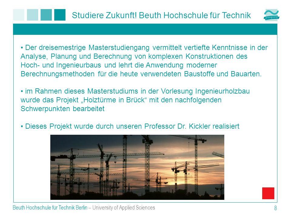 Studiere Zukunft! Beuth Hochschule für Technik Beuth Hochschule für Technik Berlin – University of Applied Sciences 8 Der dreisemestrige Masterstudien