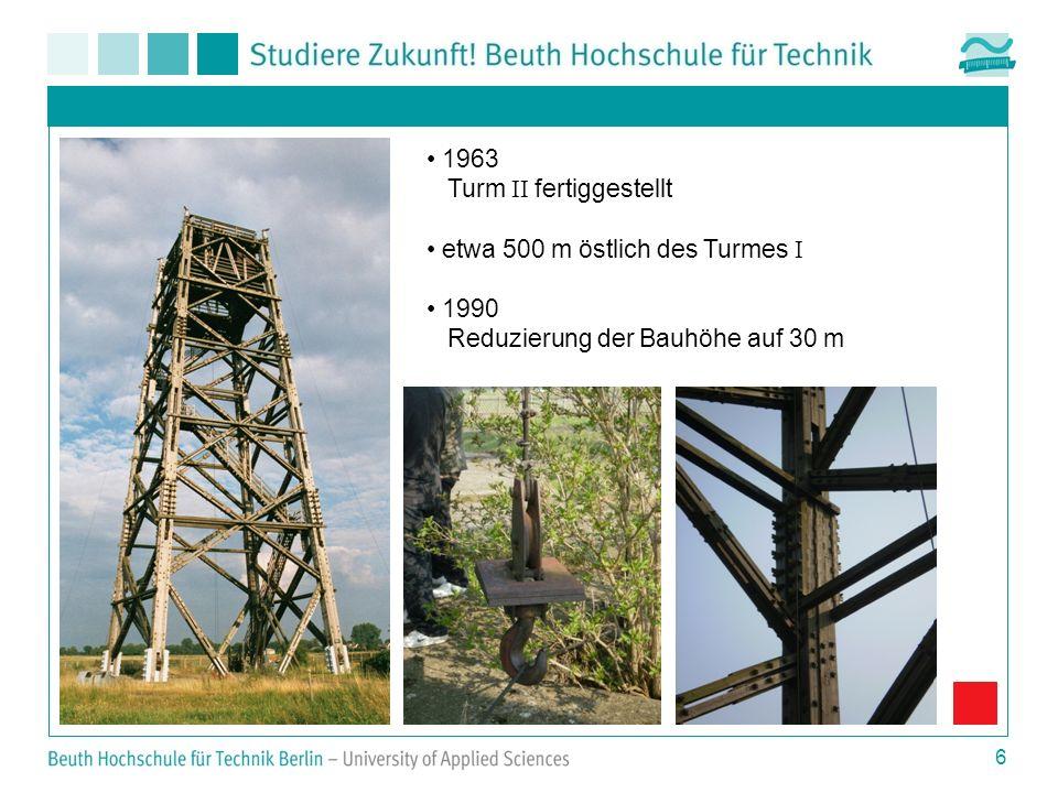 6 1963 Turm II fertiggestellt etwa 500 m östlich des Turmes I 1990 Reduzierung der Bauhöhe auf 30 m