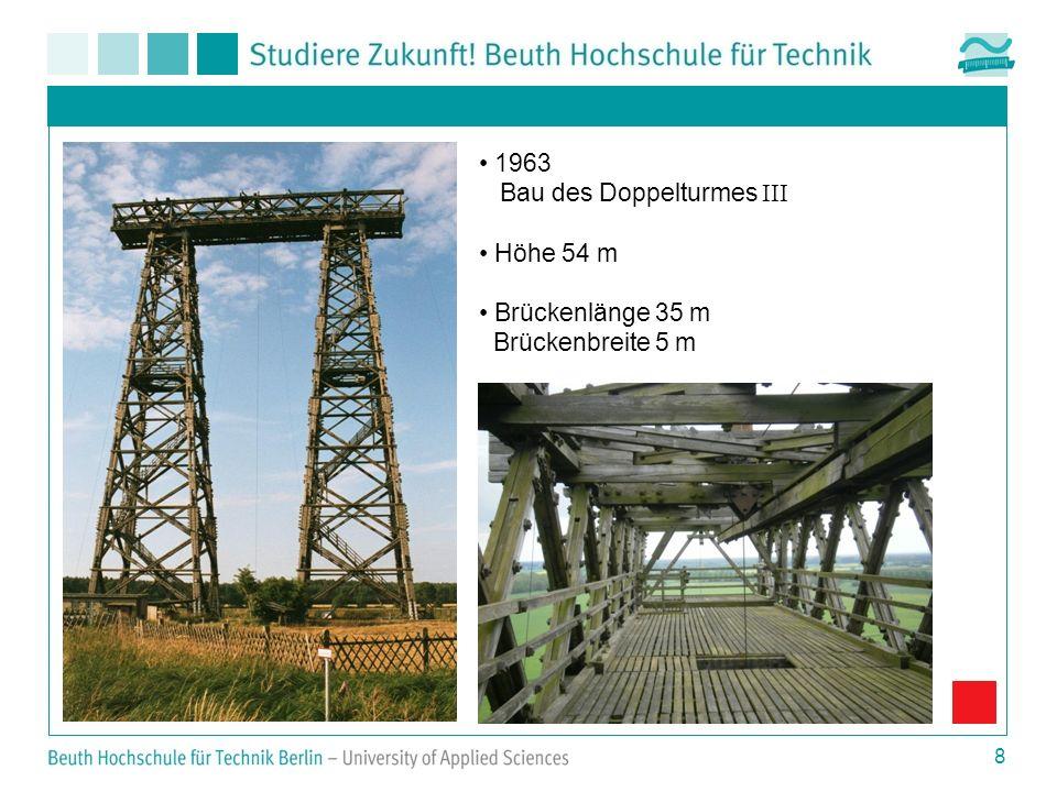 8 1963 Bau des Doppelturmes III Höhe 54 m Brückenlänge 35 m Brückenbreite 5 m