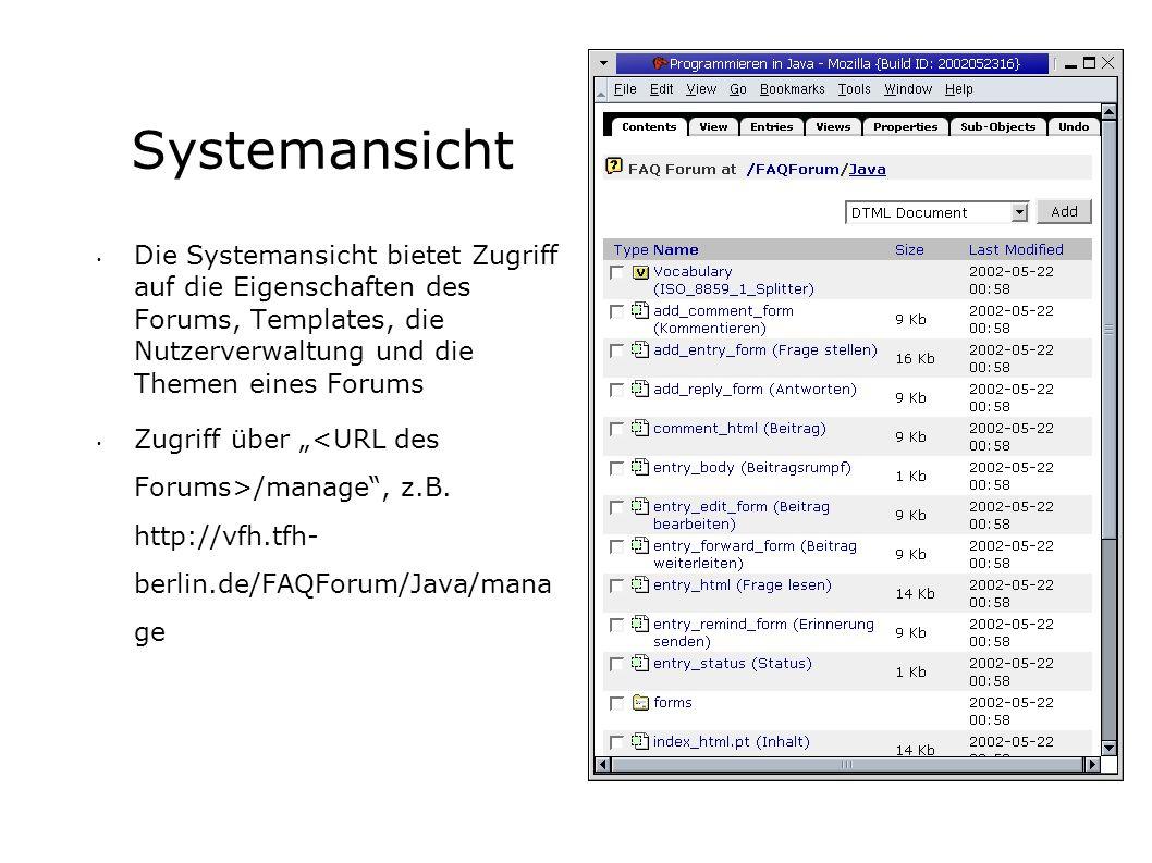 Systemansicht Die Systemansicht bietet Zugriff auf die Eigenschaften des Forums, Templates, die Nutzerverwaltung und die Themen eines Forums Zugriff über /manage, z.B.