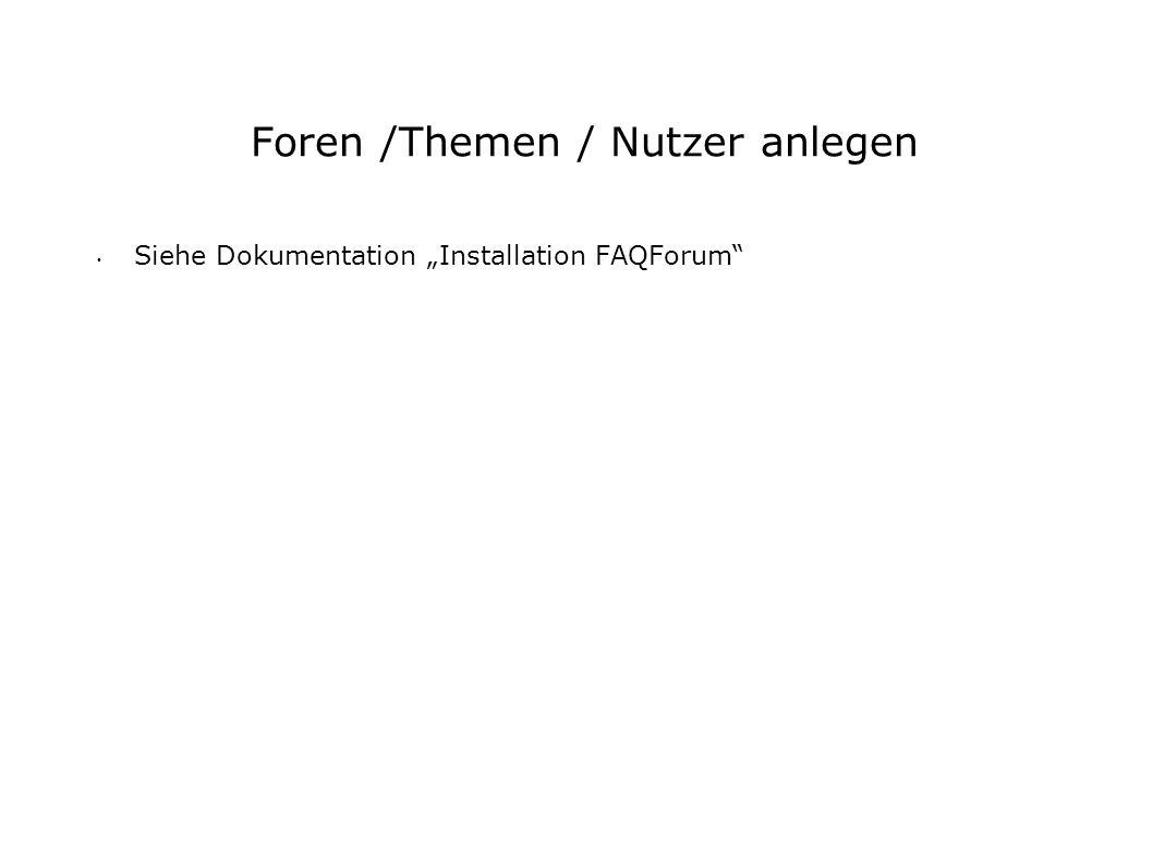 Foren /Themen / Nutzer anlegen Siehe Dokumentation Installation FAQForum