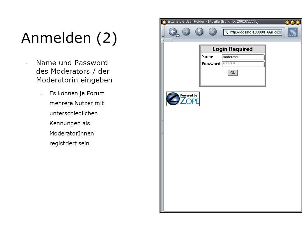 Anmelden (2) Name und Password des Moderators / der Moderatorin eingeben – Es können je Forum mehrere Nutzer mit unterschiedlichen Kennungen als ModeratorInnen registriert sein