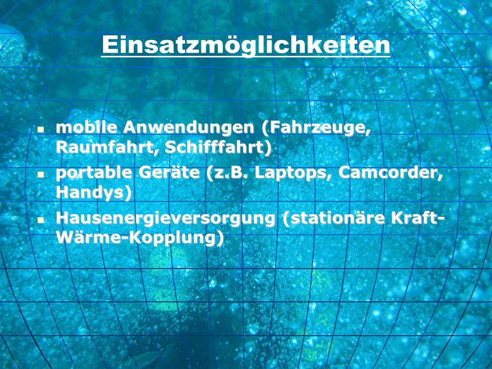 Einsatzmöglichkeiten mobile Anwendungen (Fahrzeuge, Raumfahrt, Schifffahrt) portable Geräte (z.B. Laptops, Camcorder, Handys) Hausenergieversorgung (s
