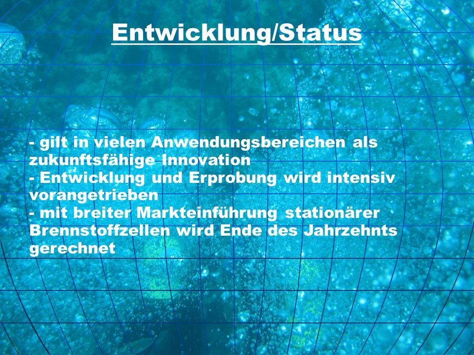 Entwicklung/Status - gilt in vielen Anwendungsbereichen als zukunftsfähige Innovation - Entwicklung und Erprobung wird intensiv vorangetrieben - mit b