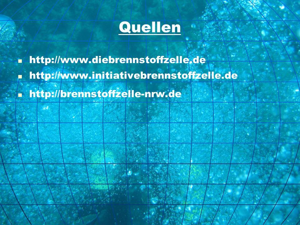Quellen http://www.diebrennstoffzelle.de http://www.initiativebrennstoffzelle.de http://brennstoffzelle-nrw.de