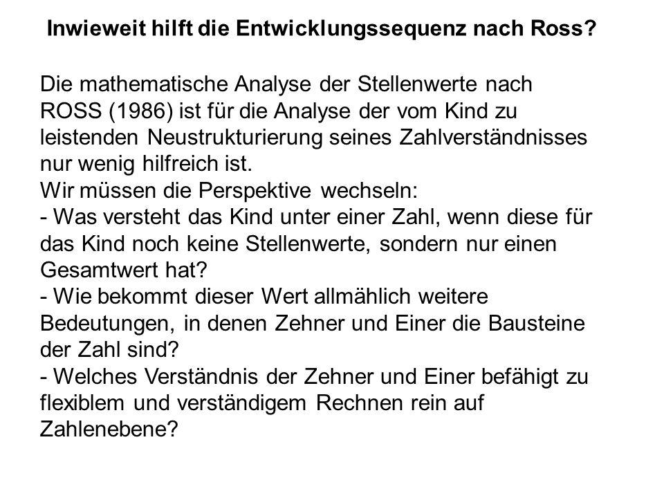 Die mathematische Analyse der Stellenwerte nach ROSS (1986) ist für die Analyse der vom Kind zu leistenden Neustrukturierung seines Zahlverständnisses