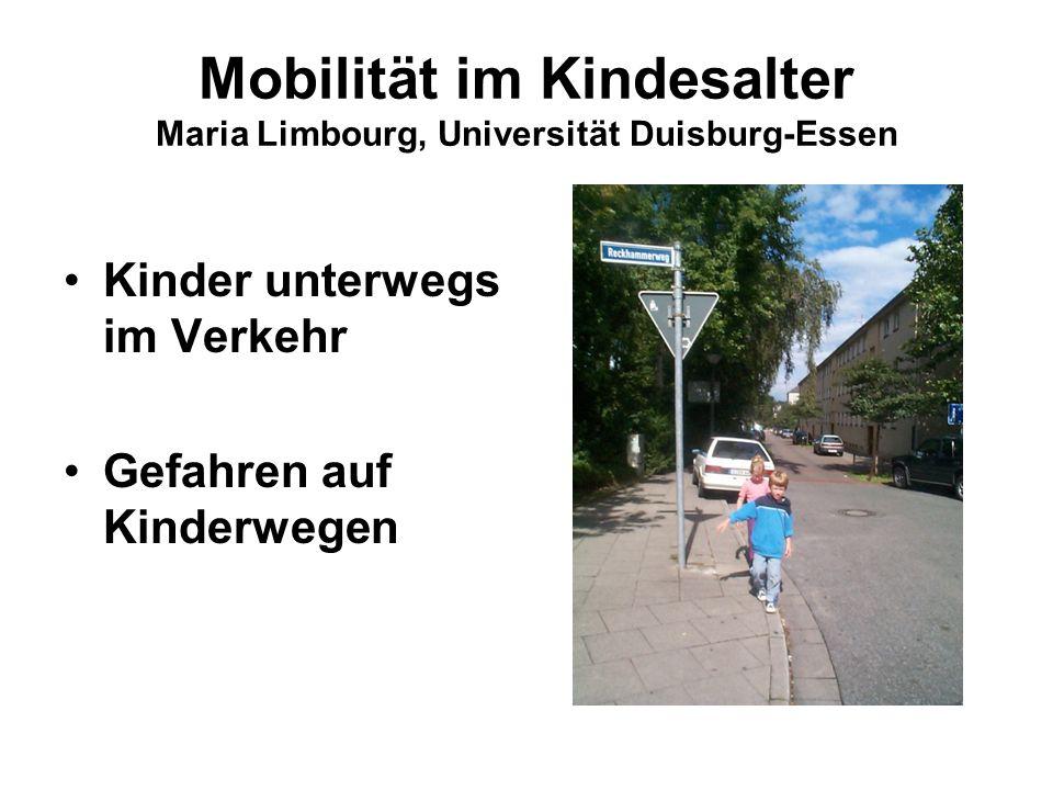 Mobilität im Kindesalter Maria Limbourg, Universität Duisburg-Essen Kinder unterwegs im Verkehr Gefahren auf Kinderwegen